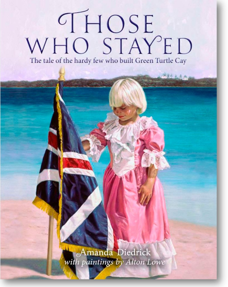On Sale Now! Those Who Stayed: The tale of the hardy few who built Green Turtle Cay